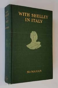 WITH SHELLEY IN ITALY. Being a Selection of the Poems and Letters of Percy  Bysshe Shelley Which...