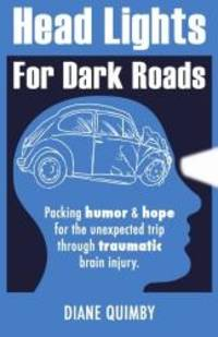 Head Lights for Dark Roads: Packing Humor & Hope for the Unexpected Trip through Traumatic...