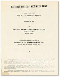 Margaret Sanger: Victimized Saint. A Sermon by the Rev. Raymond G. Manker September 18, 1966, at the First Unitarian Universalist Church, 4027 East Lincoln Drive, Phoenix, Arizona