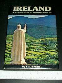 Ireland: A Picture Book to Remember Her By by  Ted Smart - Hardcover - 1977 - from Arizona Book Gallery and Biblio.com