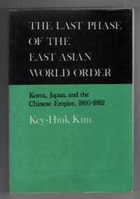 The Last Phase of the East Asian World Order  Korea, Japan, and the  Chinese Empire, 1860-1882