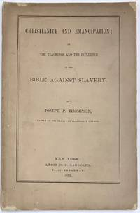 Christianity and Emancipation; or The Teachings and The Influence of the Bible Against Slavery