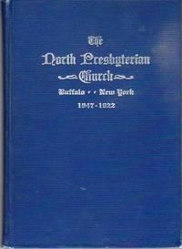 The North Presbyterian Church, Buffalo, New York, 1847-1922: A Brief History Prepared for the Seventy Fifth Anniversary, December Twenty Ninth Nineteen Hundred Twenty-Two