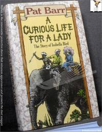 A Curious Life for a Lady: The Story of Isabella Bird  a Remarkable Victorian Traveller