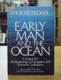 Early Man and the Ocean: A Search for the Beginnings of Navigation and Seaborne Civilizations