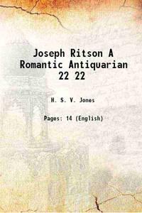 Joseph Ritson A Romantic Antiquarian Volume 22 1914 [Hardcover]