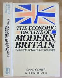 The Economic Decline Of Modern Britain - The Debate Between Left And Right by  John [editors]  David & Hillard - Paperback - 1st edition. - 1986 - from Eastleach Books and Biblio.com