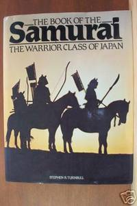 THE BOOK OF THE SAMURAI The Warrior Class of Japan