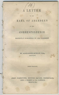 A letter to the Earl of Aberdeen on the correspondence recently published by his lordship. Third thousand.