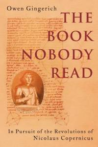 The Book Nobody Read: In Pursuit of the Revolutions of Nicolaus Copernicus
