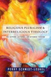 Religious Pluralism and Interreligious Theology: The Gifford Lectures -- An Extended Edition