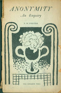 Anonymity: An Enquiry. First Edition. Published by Leonard & Virginia Woolf at the Hogarth Press, 52 Tavistock Square, London, W. C. 1925 by E.M. Forster - Hardcover - from Alan Wofsy Fine Arts (SKU: 63-5452)