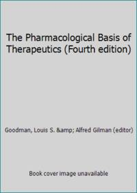 The Pharmacological Basis of Therapeutics Fourth edition