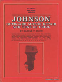JOHNSON OUTBOARD MOTOR REPAIR AND TUNE-UP GUIDE (Covers All 1, 2, 3, & 4-Cylinder Engines, 1.5 To 115 H.P.)
