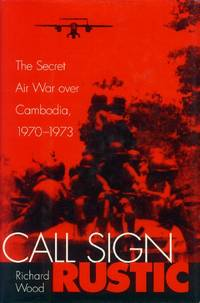 image of Call Sign Rustic; The Secret Air War Over Cambodia, 1970-1973
