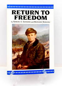Return to Freedom: The War Memoirs of Colonel Samuel C. Grashio U.S.A.F