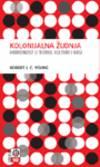 Kolonijalna zudnja : hibridnost u teoriji, kulturi i rasi