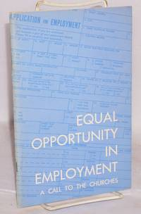 image of Equal opportunity in employment, a call to the churches Report of a consultation held in St. Louis, Missouri, April 15-17, 1966.... Addresses from the concsultation and program proposals for the churches