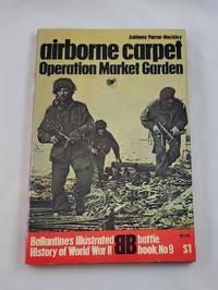 Airborne carpet: Operation Market Garden (Ballantine's illustrated history of World War II....