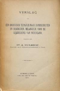 Verslag van een Onderzoek te Parijs naar Handschriften en Bescheiden,  Belangrijk voor de Geschiedenis van Nederland.