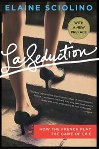 La Seduction: How the French Play the Game of Life by  Elaine Sciolino - Hardcover - 2011 - from ThriftBooks (SKU: G0805091157I4N10)