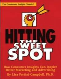 Hitting the Sweet Spot: How Consumer Insights Can Inspire Better Marketing and Advertising (The...