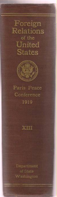 Papers Relating to the Foreign Relations of the United States:  The Paris  Peace Conference 1919. Volume XIII
