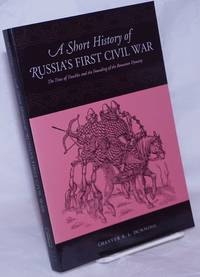 image of A Short History of Russia's First Civil War; The Time of Troubles and the Founding of the Romanov Dynasty