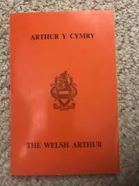 Arthur Y Cymry: The Welsh Arthur