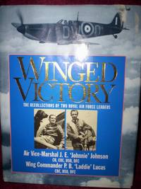 Winged Victory : The Recollections of two Royal Air Force Leaders Air Vice Marshall J. E. Johnnie...