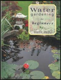 Water Gardening for Beginners: Practical Advice and Personal Favorites from the Bestselling Author and Television Host