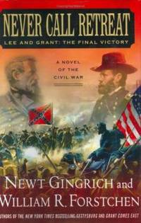 Never Call Retreat : Lee and Grant - The Final Victory