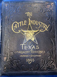 HISTORICAL AND BIOGRAPHICAL RECORD OF THE CATTLE INDUSTRY AND THE CATTLEMEN OF TEXAS AND ADJACENT TERRITORY by  JAMES COX - First edition - 1895 - from BUCKINGHAM BOOKS (SKU: 47404)