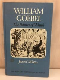 William Goebel: The Politics of Wrath (Kentucky Bicentennial Bookshelf)