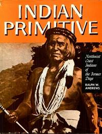 Indian Primitive Northwest Coast Indians of the Former Days