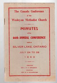 The Canada Conference of the Wesleyan Methodist Church Minutes of the 66th  Annual Conference Held At Silver Lake, Ontario July 24 to 28, 1963