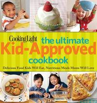 Cooking Light The Ultimate Kid Approved Cookbook