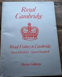 image of Royal Cambridge: Royal Visitors to Cambridge from Queen Elizabeth I to Queen Elizabeth II