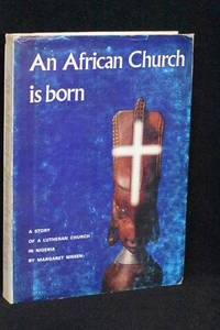 image of An African Church is Born: The Story of the Adamawa and Central Sardauna Provinces in Nigeria