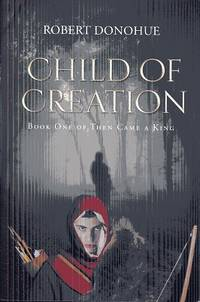 Child of Creation: Book One of Then Came a King