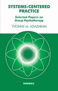 Systems-Centered Practice: Selected Papers on Group Psychotherapy