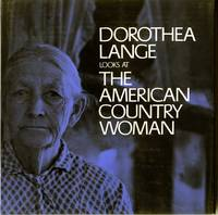 DOROTHEA LANGE LOOKS AT THE AMERICAN COUNTRY WOMAN.; A Photographic Essay by Dorothea Lange with a Commentary by Beaumont Newhall