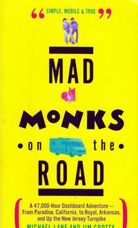 Mad Monks on the Road/a 47,000-Hour Dashboard Adventure-From Paradise, California, to Royal, Arkansas, and Up the New Jersey Turnpike