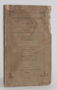 image of THE STRANGER'S GUIDE IN BRIGHTON, BEING A COMPLETE COMPANION TO THAT FASHIONABLE WATERING PLACE AND THE RIDES AND DRIVES IN ITS VICINITY. ALSO, RAMBLES IN THE VICINITY, Comprehending a Historical and Topographical Delineation of the Surrounding Neighbourhood, Remains of Antiquity, and other Objects of Note and Interest