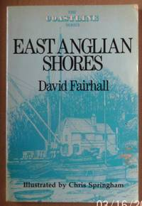 East Anglian Shores (Coastline) by  David Fairhall - Paperback - 1st Edition  - 1988 - from Raffles Bookstore (SKU: Gr51.1)