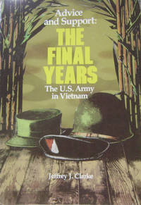 Advice and Support:  The Final Years, 1965-1973 , the U. S. Army in Vietnam
