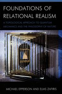 Foundations of Relational Realism; A Topological Approach to Quantum Mechanics and the Philosophy of Nature