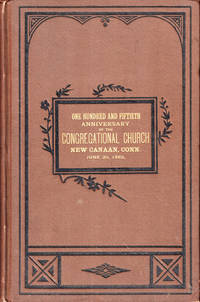 Historical Account of the Celebration of the One Hundred and Fiftieth Anniversary of the Organization of the Congregational Church, of New Canaan, Conn. June 20, 1883 by Joseph Greenleaf and Amzi B. Davenport - Hardcover - 1883 - from Kenneth Mallory Bookseller. ABAA (SKU: 47865)
