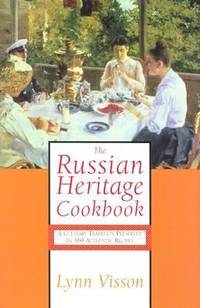 The Russian Heritage Cookbook : A Culinary Tradition in over 400 Recipes