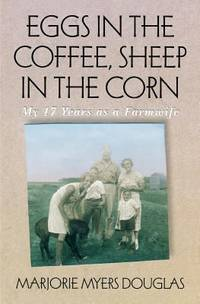 Eggs in the Coffee, Sheep in the Corn : My 17 Years As a Farmwife by Marjorie M. Douglas - Paperback - 1994 - from ThriftBooks (SKU: G0873512995I2N00)